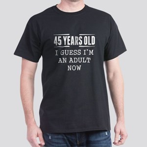 45 Years Old I Guess Im An Adult Now T-Shirt